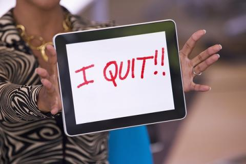 The risk in saying 'I quit' too early